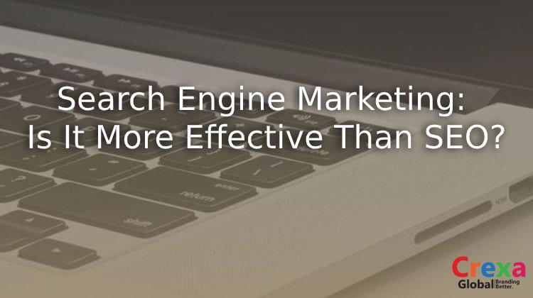 Search Engine Marketing: Is It More Effective Than SEO?