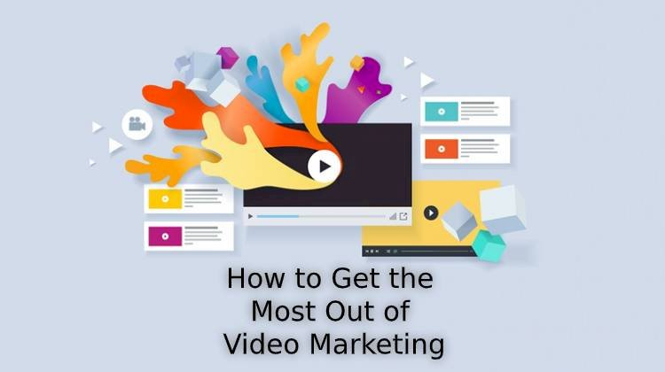 Your 2020 Guide on How to Get the Most Out of Video Marketing